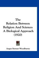 The Relation Between Religion and Science: A Biological Approach (1920) - Woodburne, Angus Stewart
