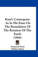 Kant's Cosmogony: As in His Essay on the Retardation of the Rotation of the Earth (1900) - Kant, Immanuel