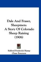 Dale and Fraser, Sheepmen: A Story of Colorado Sheep Raising (1906) - Hamp, Sidford Frederick