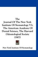 The Journal of the New York Institute of Stomatology V2: The American Academy of Dental Science, the Harvard Odontological Society (1907) - New York Institute of Stomatology, York