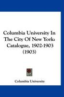 Columbia University in the City of New York: Catalogue, 1902-1903 (1903) - Columbia University, University