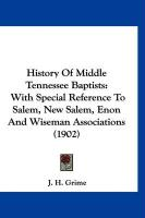 History of Middle Tennessee Baptists: With Special Reference to Salem, New Salem, Enon and Wiseman Associations (1902) - Grime, J. H.