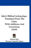 Jahn's Biblical Archaeology: Translated from the Latin: With Additions and Corrections (1839) - Jahn, Johann