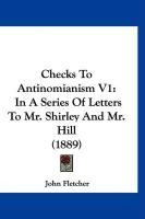 Checks to Antinomianism V1: In a Series of Letters to Mr. Shirley and Mr. Hill (1889) - Fletcher, John