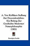 A. Von Kollikers Stellung Zur Descendenzlehre: Ein Beitrag Zur Geschichte Moderner Naturphilosophie (1901) - Stolzle, Remigius