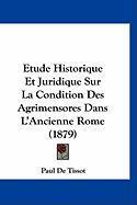 Etude Historique Et Juridique Sur La Condition Des Agrimensores Dans L'Ancienne Rome (1879) - De Tissot, Paul