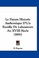 Le Paysan Historie Authentique D'Un Famille de Laboureurs Au XVIII Siecle (1891) - Pognon, P.