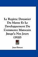 Le Regime Douanier Du Maroc Et Le Developpement Du Commerce Marocain Jusqu'a Nos Jours (1920) - Donon, Jean