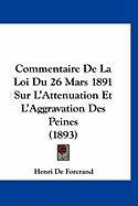 Commentaire de La Loi Du 26 Mars 1891 Sur L'Attenuation Et L'Aggravation Des Peines (1893) - De Forcrand, Henri