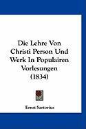 Die Lehre Von Christi Person Und Werk in Populairen Vorlesungen (1834) - Sartorius, Ernst