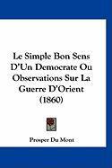 Le Simple Bon Sens D'Un Democrate Ou Observations Sur La Guerre D'Orient (1860) - Du Mont, Prosper