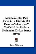 Apuntamientos Para Escribir La Historia del Derecho Valenciano y Verificar Una Perfecta Traduccion de Los Fueros (1804) - Villarroya, Josep