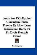 Etude Sur L'Obligation Alimentaire Entre Parents Et Allies Dans L'Ancienne Rome Et En Droit Francais (1876) - Jeny, Lucien