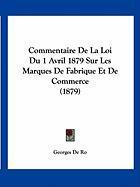 Commentaire de La Loi Du 1 Avril 1879 Sur Les Marques de Fabrique Et de Commerce (1879) - De Ro, Georges