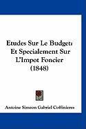 Etudes Sur Le Budget: Et Specialement Sur L'Impot Foncier (1848) - Coffinieres, Antoine Simeon Gabriel