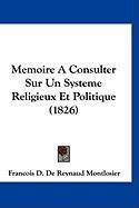 Memoire a Consulter Sur Un Systeme Religieux Et Politique (1826) - Montlosier, Francois D. De Reynaud
