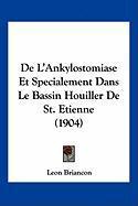 de L'Ankylostomiase Et Specialement Dans Le Bassin Houiller de St. Etienne (1904) - Briancon, Leon