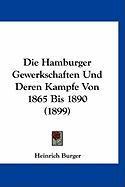Die Hamburger Gewerkschaften Und Deren Kampfe Von 1865 Bis 1890 (1899) - Burger, Heinrich