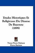 Etudes Historiques Et Religieuses Du Diocese de Bayonne (1899) - Dubarat, Victor Pierre; Haristoy, Pierre