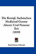 Die Konigl. Sachsischen Medizinal Gesetze Alterer Und Neuerer Zeit (1819) - Schmalz, Karl Gustav