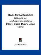 Etudes Sur La Revolution Francaise V2: Les Conventionnels de L'Eure, Buzot, Duroy, Lindet (1876) - Davy, Jules Nicolas