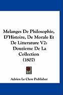 Melanges de Philosophie, D'Histoire, de Morale Et de Litterature V2: Douzieme de La Collection (1807) - Adrien Le Clere Publisher, Le Clere Publ