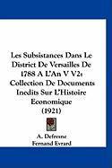 Les Subsistances Dans Le District de Versailles de 1788 A L'an V V2: Collection de Documents Inedits Sur L'Histoire Economique (1921) - Defresne, A.; Evrard, Fernand