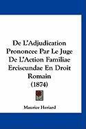de L'Adjudication Prononcee Par Le Juge de L'Action Familiae Erciscundae En Droit Romain (1874) - Heriard, Maurice