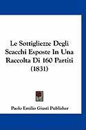 Le Sottigliezze Degli Scacchi Esposte in Una Raccolta Di 160 Partiti (1831) - Paolo Emilio Giusti Publisher, Emilio Gi
