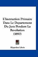 L'Instruction Primaire Dans Le Departement Du Jura Pendant La Revolution (1897) - Libois, Hippolyte