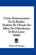 L'Ame Demonstration de Sa Realite: Deduite de L'Etude Des Effets Du Chloroforme Et Du Curare (1868) - De Lasagra, Ramon