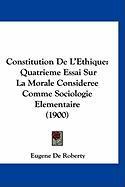 Constitution de L'Ethique: Quatrieme Essai Sur La Morale Consideree Comme Sociologie Elementaire (1900) - De Roberty, Eugene