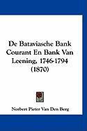 de Bataviasche Bank Courant En Bank Van Leening, 1746-1794 (1870) - Van Den Berg, Norbert Pieter