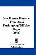 Israeliternas Historia: Fran Deras Forskingring Till Vara Dagar (1891) - Reinach, Theodore; Akerberg, A. F.