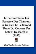 Le Second Tome Du Parnasse Des Chansons a Danser, Et Le Second Tome Du Concert Des Enfans de Bacchus (1633) - Chez Charles Sevestre Publisher, Charles