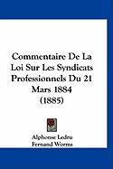Commentaire de La Loi Sur Les Syndicats Professionnels Du 21 Mars 1884 (1885) - Ledru, Alphonse; Worms, Fernand