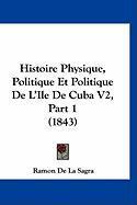 Histoire Physique, Politique Et Politique de L'Ile de Cuba V2, Part 1 (1843) - De La Sagra, Ramon