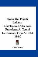 Storia Dei Popoli Italiani: Dall'epoca Della Loro Grandezza AI Tempi de'Romani Fino Al 1814 (1844) - Botta, Carlo