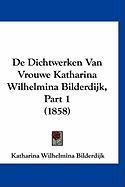 de Dichtwerken Van Vrouwe Katharina Wilhelmina Bilderdijk, Part 1 (1858) - Bilderdijk, Katharina Wilhelmina