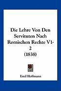 Die Lehre Von Den Servituten Nach Romischen Rechte V1-2 (1838) - Hoffmann, Emil