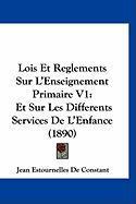 Lois Et Reglements Sur L'Enseignement Primaire V1: Et Sur Les Differents Services de L'Enfance (1890) - De Constant, Jean Estournelles