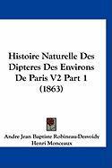 Histoire Naturelle Des Dipteres Des Environs de Paris V2 Part 1 (1863) - Robineau-Desvoidy, Andre Jean Baptiste; Monceaux, Henri