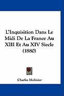 L'Inquisition Dans Le MIDI de La France Au XIII Et Au XIV Siecle (1880) - Molinier, Charles