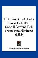 L'Ultimo Periodo Della Storia Di Malta: Sotto Il Governo Dell' Ordine Gerosolimitano (1835) - Panzavecchia, Fortunato