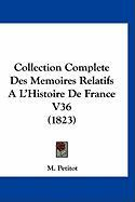 Collection Complete Des Memoires Relatifs A L'Histoire de France V36 (1823) - Petitot, M.