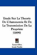 Etude Sur La Theorie de L'Autonomie Et de La Transmission de La Propriete (1899) - Olive, Louis; Verdie, Louis