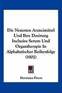 Die Neuesten Arzneimittel Und Ihre Dosirung Inclusive Serum Und Organtherapie in Alphabetischer Reihenfolge (1902) - Peters, Hermann