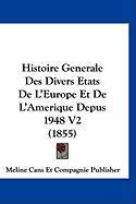 Histoire Generale Des Divers Etats de L'Europe Et de L'Amerique Depus 1948 V2 (1855) - Meline Cans Et Compagnie Publisher, Cans