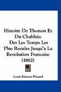 Histoire de Thonon Et Du Chablais: Des Les Temps Les Plus Recules Jusqu'a La Revolution Francaise (1882) - Piccard, Louis Etienne