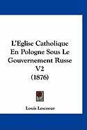 L'Eglise Catholique En Pologne Sous Le Gouvernement Russe V2 (1876) - Lescoeur, Louis